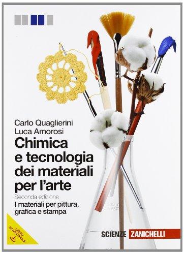 Chimica e tecnologia dei materiali per l'arte. Materiali per pittura, grafica e stampa. Per gli Ist. D'arte. Con espansione online