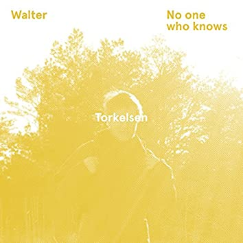 Walter / No One Who Knows