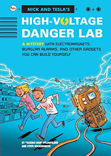 Nick And Tecla'S High-Voltage Danger Lab: A Mystery With Electromagnets, Burglar Alarms And Other Gadgets You Can Build Yourself