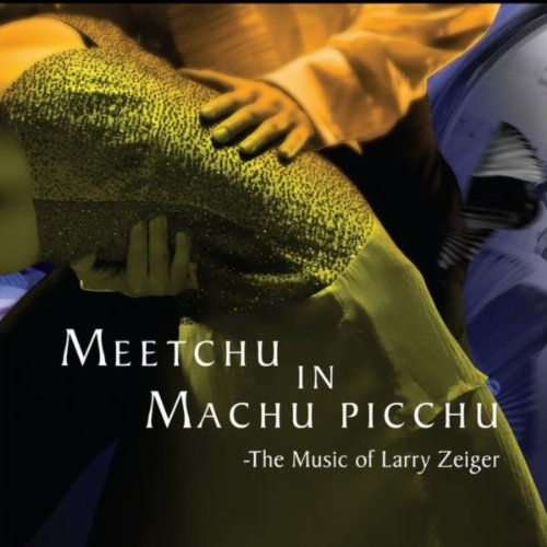 Meetchu in Machu Picchu - The Music of Larry Zeiger