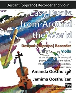 Easy Duets from Around the World for Descant (Soprano) Recorder and Violin: 26 pieces arranged for two equal players who k...