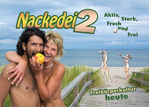 Nackedei 2: Aktiv, Stark, Frech und Frei: Freikörperkultur heute