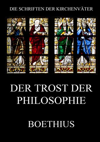 Der Trost der Philosophie: De consolatione philosophiae (Die Schriften der Kirchenväter, Band 26)