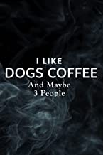 Vintage Retro I like Dogs Coffee and Maybe 3 People Saying Notebook Lined Journal: Dogs Coffee, Halloween, Thanksgiving, N...