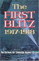 The First Blitz: The German Bomber Campaign Against Britain in the First World War (Weapons in Action)