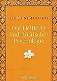 Die Heilkraft buddhistischer Psychologie - Thich Nhat Hanh