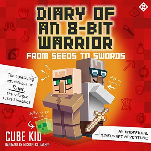 Diary of an 8-Bit Warrior: From Seeds to Swords: 8-Bit Warrior Series, Book 2 (An Unofficial Minecraft Adventure)