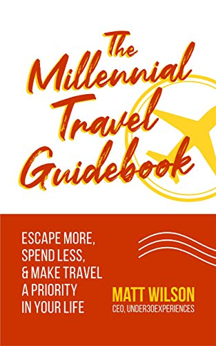 The Millennial Travel Guidebook: Escape More