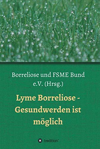 Lyme Borreliose - Gesundwerden ist möglich (German Edition)