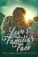 Love's Familiar Face: Premium Hardcover Edition