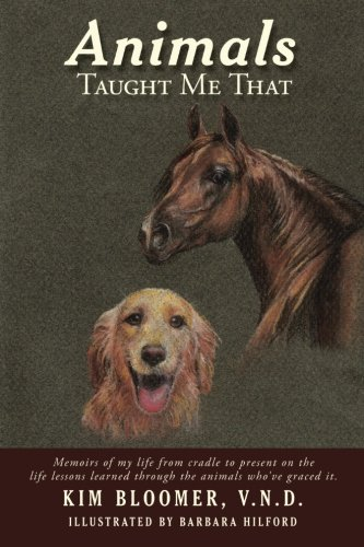 Animals Taught Me That: Memoirs of the life lessons learned through the love of the animals who