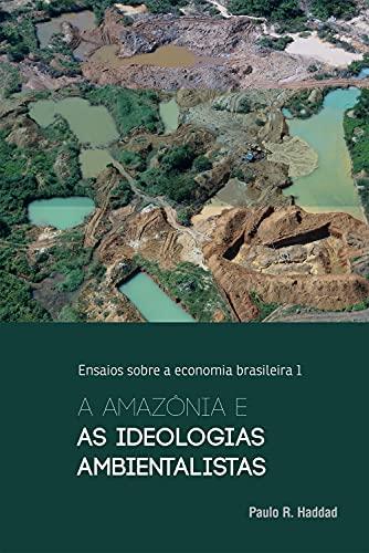 A Amazônia e as ideologias ambientalistas (Ensaios sobre a economia brasileira Livro 1)