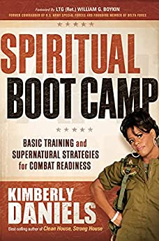 Spiritual Boot Camp: Basic Training and Supernatural Strategies for Combat Readiness by [Kimberly Daniels]