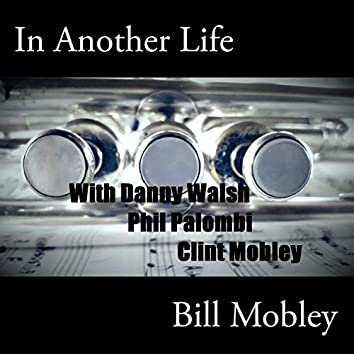In Another Life (feat. Danny Walsh, Phil Palombi & Clint Mobley)
