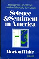 Science and Sentiment in America: Philosophical Thought from Jonathan Edwards to John Dewey (Galaxy Books)