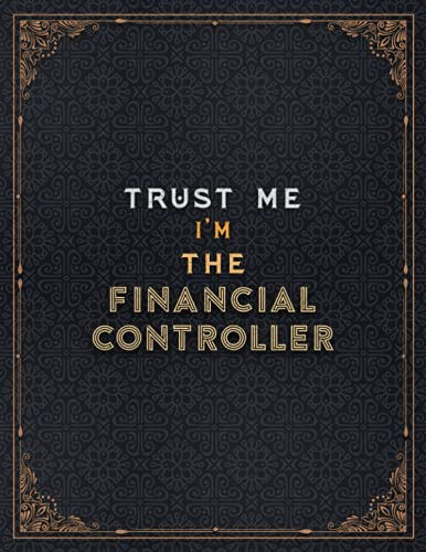 Financial Controller Lined Notebook - Trust Me I'm The Financial Controller Job Title Working Cover Journal: Daily Journal, Stylish Paperback, Over ... x 27.94 cm, Meal, 8.5 x 11 inch, To Do List