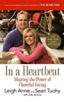 In a Heartbeat: Sharing the Power of Cheerful Giving by Leigh Anne Tuohy Sean Tuohy Sally Jenkins(2011-02-01)
