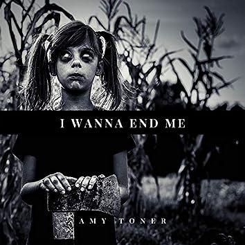 I Wanna End Me