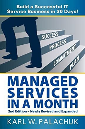 Managed Services in a Month - Build a Successful It Service Business in 30 Days - 2nd Ed. Revised by Palachuk, Karl W. (2013) Paperback