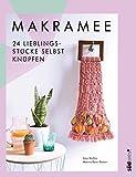 Makramee: 24 Lieblingsstücke selbst knüpfen – Die 10 wichtigsten Knotentechniken in Wort und...