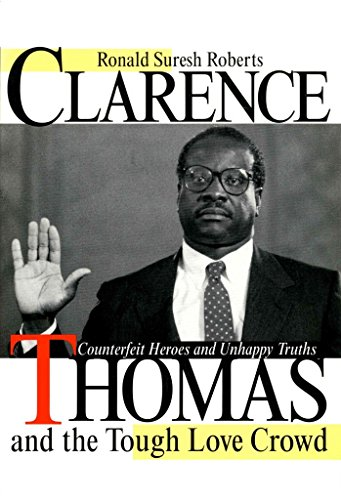 [(Clarence Thomas and the Tough Love Crowd : Counterfeit Heroes and Unhappy Truths)] [By (author) Ronald Suresh Roberts] published on (January, 1995)