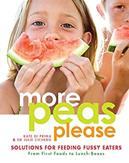 More Peas Please: Solutions for feeding fussy eaters by [Kate Di Prima, Julie Cichero]
