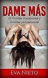 Dame Más: 10 Novelas Románticas y Eróticas para saturarte (Colección de Romance y Erótica)