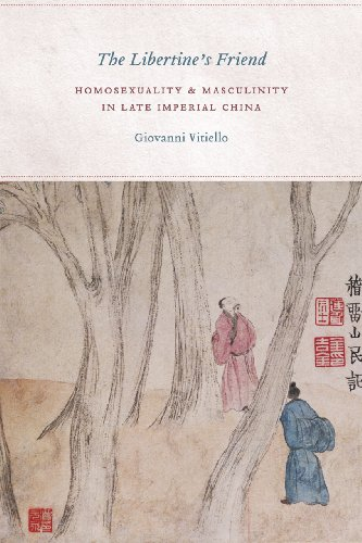 The Libertine's Friend: Homosexuality and Masculinity in Late Imperial China