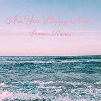 Are You Happy Now? (Summer Remix)