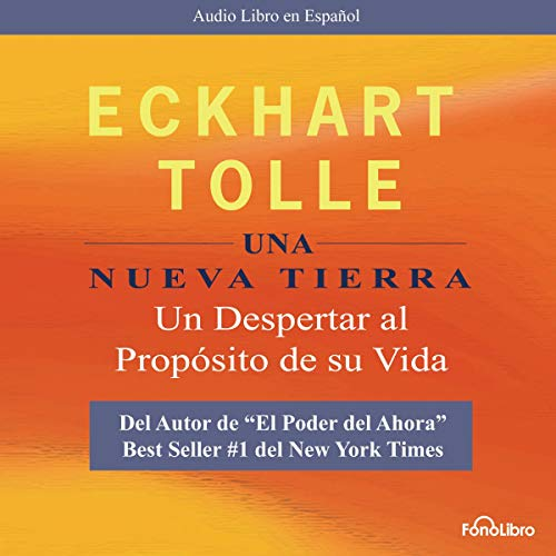 Una Nueva Tierra [A New Earth]     Un Despertar al Proposito de su Vida              Written by:                                                                                                                                 Eckhart Tolle                               Narrated by:                                                                                                                                 Jose Manuel Vieira                      Length: 8 hrs and 31 mins     Not rated yet     Overall 0.0