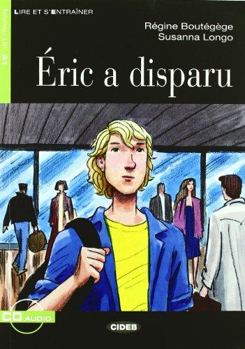 Eric a disparu. Con CD Audio: Eric a disparu + CD (Lire et s'entraîner)