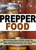 Prepper Food: What To Store, How To Store It, And The Mistakes To Avoid So You Can Feed Your Family When SHTF And The Stores Are Empty (English Edition)