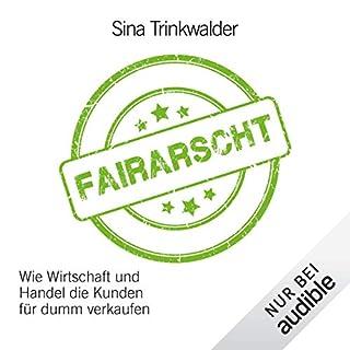 Fairarscht: Wie Wirtschaft und Handel die Kunden für dumm verkaufen                   Autor:                                                                                                                                 Sina Trinkwalder                               Sprecher:                                                                                                                                 Yara Blümel                      Spieldauer: 4 Std. und 54 Min.     285 Bewertungen     Gesamt 4,3