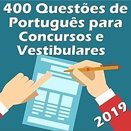 400 Questões de Português para Concursos e Vestibulares: Atualizadas até 02/2019 (Questões para Concursos Portugues Livro 1) por [Editora PESAFRA]