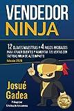 Vendedor Ninja, 12 Claves Maestras y 4 Pasos Probados Para Atraer Clientes Y Aumentar Tus Ventas Con Tácticas Ninja de Alto Impacto