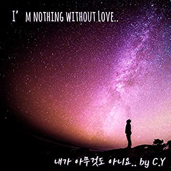 I'm Nothing Without Love