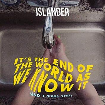 It's The End Of The World As We Know It (And I Feel Fine)