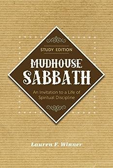 Mudhouse Sabbath: An Invitation to a Life of Spiritual Discipline - Study Edition by [Lauren F. Winner]