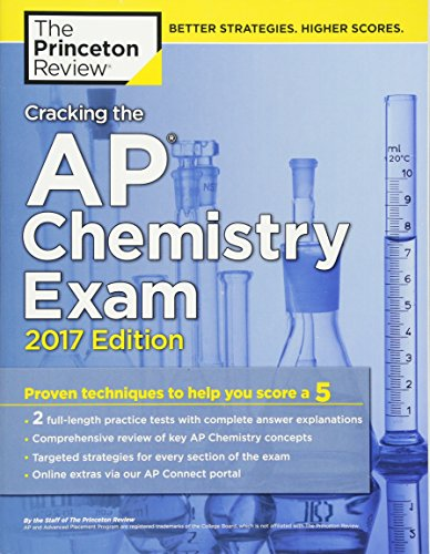 Cracking The Ap Chemistry Exam 2017 Edition Proven Techniques To Help You Score A 5 College Test Preparation