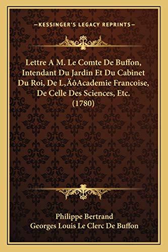 Lettre A M. Le Comte De Buffon, Intendant Du Jardin Et Du Cabinet Du Roi, De L'Academie Francoise, De Celle Des Sciences, Etc. (1780) (French Edition)