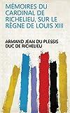 Mémoires du cardinal de Richelieu, sur le règne de Louis XIII (French Edition)