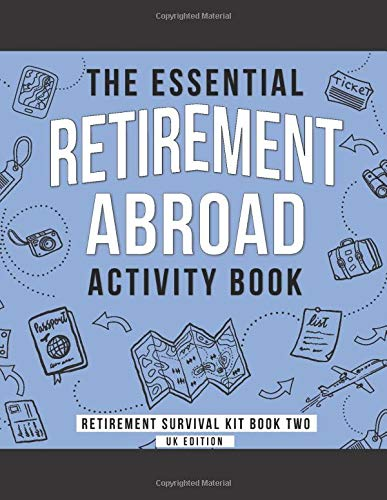 The Essential Retirement Abroad Activity Book: (UK Edition) A Fun Retirement Gift for Coworker and Colleague Moving Abroad (Retirement Survival Kit (UK), Band 2)