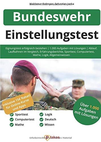 Einstellungstest Bundeswehr: Eignungstest erfolgreich bestehen | Über 1.000 Aufgaben mit Lösungen: Ablauf, Laufbahnen im Vergleich, Erfahrungsberichte, Sporttest, Computertest, Logik, Allgemeinwissen