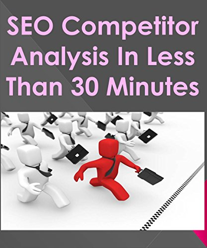 SEO Competitor Analysis In Less Than 30 Minutes (English Edition)