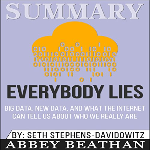 Summary: Everybody Lies: Big Data, New Data, and What the Internet Can Tell Us About Who We Really Are audiobook cover art