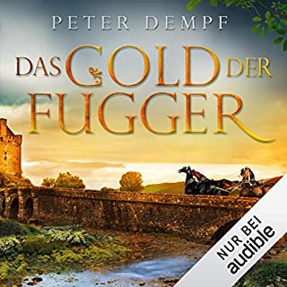 Das Gold der Fugger                   Autor:                                                                                                                                 Peter Dempf                               Sprecher:                                                                                                                                 Carolin Sophie Göbel                      Spieldauer: 13 Std. und 14 Min.     116 Bewertungen     Gesamt 4,3