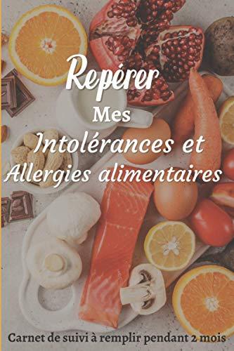 Repérer mes intolérances et allergies alimentaires: Journal de suivi des symptômes liés aux allergies et intolérances alimentaires pour personnes sensibles
