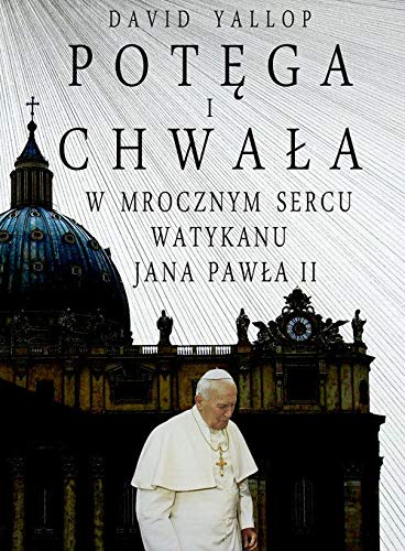 Potęga i chwała. W mrocznym sercu Watykanu Jana Pawła II