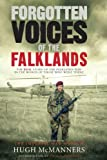 Forgotten Voices of the Falklands: The Real Story of the Falklands War in the Words of Those Who Were There by McManners, Hugh (2007) Hardcover