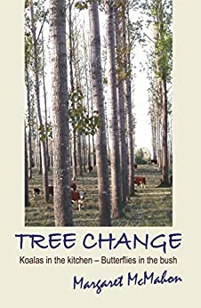 Tree Change: Koalas in the kitchen - Butterflies in the bush by [Margaret McMahon]